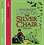 C. S. Lewis The Chronicles of Narnia: The Silver Chair: Complete & Unabridged