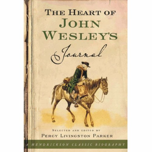 The Heart of John Wesley's Journal (Hendrickson Classic Biographies), Percy Livingston Parker
