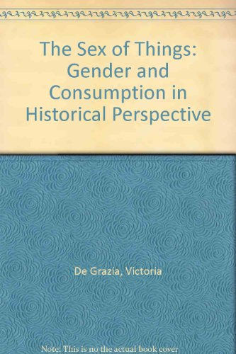 The Sex of Things: Gender and Consumption in Historical Perspective