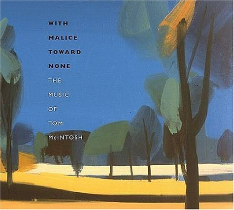 With Malice Toward None: The Music Of Tom Mcintosh