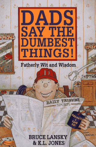Image for Dads Say the Dumbest Things: From the Labor Movement to the Weather Underground, One Family's Century of Conscience