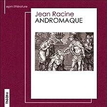 Andromaque Performance Auteur(s) : Jean Racine Narrateur(s) : Jean Yonne, Maurice Escande, Louis Eymond