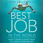 The Best Job in the World: How to Make a Living from Following Your Dreams | Ben Southall