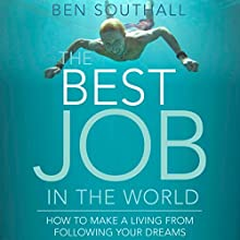 The Best Job in the World: How to Make a Living from Following Your Dreams Audiobook by Ben Southall Narrated by Finlay Robertson