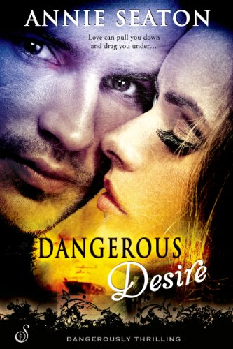 Dangerous Desire (Entangled Ignite) by Annie Seaton