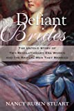 Defiant Brides: The Untold Story of Two Revolutionary-Era Women and the Radical Men They Married