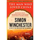 The Man Who Loved China: The Fantastic Story of the Eccentric Scientist Who Unlocked the Mysteries of the Middle Kingdomby Simon Winchester