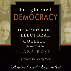 Enlightened Democracy: The Case for the Electoral College, 2nd Edition | [Tara Ross]