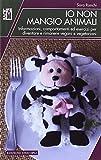 Io non mangio animali. Informazioni, comportamenti ed esercizi per diventare e rimanere vegani e vegetariani