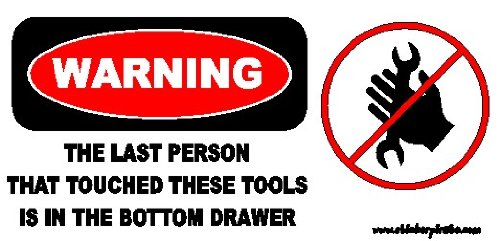 Warning The Last Person That Touched These Tools Is In The Bottom Drawer Toolbox Bumper Sticker / Decal