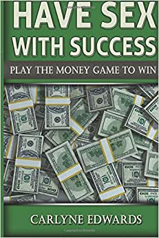 Have Sex With Success: Play The Money Game To Win. Real Estate, Money, Success, Finance And Self-help (Volume 1)