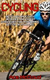 Cycling: Bicycling Made Easy: Beginner and Expert Strategies For Performing Better On Your Bike (Cycling Training For Fitness & Sports Competition Beginners & Expert) (English Edition)