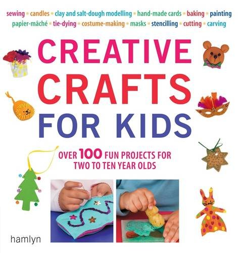 Creative crafts for kids over 100 fun projects for two to for Crafts for 10 year olds