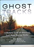 img - for Ghost Tracks: A Historic Look at America's Lost Road Racing Tracks book / textbook / text book