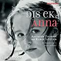 Dis ek, Anna Audiobook by Elbie Lötter Narrated by Joanie Combrink