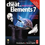 How to Cheat in Photoshop Elements 7: Creating stunning photomontages on a budgetby David Asch