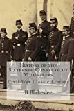 History of the Sixteenth Connecticut Volunteers: Civil War Classic Library