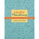Mindful Meandering: 132 Original Continuous-Line Quilting Designs ~ Laura Lee Fritz