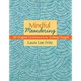 Mindful Meandering: 132 Original Continuous-Line Quilting Designsby Laura Lee Fritz