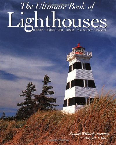 The Ultimate Book of Lighthouses:  History, Legend, Lore, Design, Technology, Romance PDF