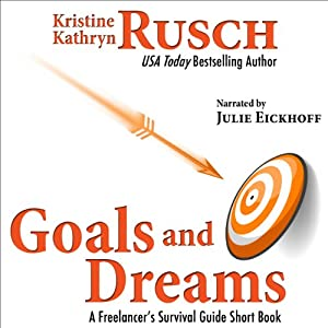 Goals and Dreams: A Freelancer's Survival Guide Short Book | [Kristine Kathryn Rusch]