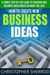 How To Create New Business Ideas: A s...