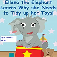 Ellena the Elephant Learns Why She Needs to Tidy Up Her Toys!: The Safari Children's Books on Good Behavior (       UNABRIDGED) by Cressida Elias Narrated by Kate Lizett