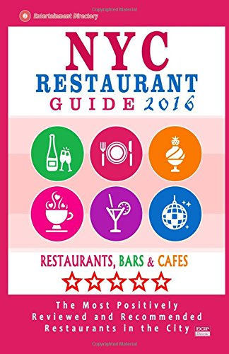 NYC Restaurant Guide 2016: Best Rated Restaurants in NYC - 500 restaurants, bars and cafés recommended for visitors, 2016