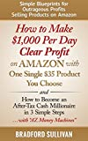 How to Make $1,000 Per Day Clear Profit on Amazon with One Single $35 Product You Choose: - and - How to Become an After-Tax Cash Millionaire in 3 Simple ... Make Money on the Internet, Small Business)