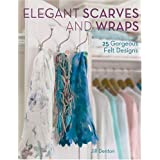 Elegant Scarves and Wraps Elegant Scarves and Wraps: 25 Gorgeous Felt Designs 25 Gorgeous Felt Designsby Jill Denton