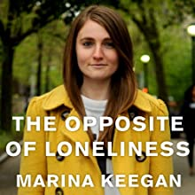 The Opposite of Loneliness: Essays and Stories (       UNABRIDGED) by Marina Keegan Narrated by Emily Woo Zeller