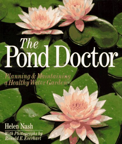 The Pond Doctor: Planning & Maintaining A Healthy Water Garden, Nash, Helen