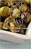 More Than Pot Roast: Fast, Fresh Slow Cooker Recipes (Slow Cooker Sensations Book 1)