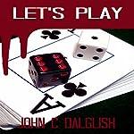 Let's Play: Detective Jason Strong, Book 10 | John C. Dalglish