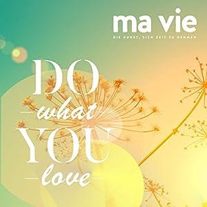 Leidenschaftlich leben: Do what you love Hörbuch