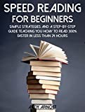 img - for Speed Reading for Beginners: Simple Strategies and a Step-By-Step Guide Teaching You How to Read 300% Faster in Less than 24 Hours book / textbook / text book