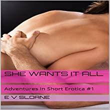 She Wants it All: Adventures in Short Erotica, Book 1 (       UNABRIDGED) by E V Sloane Narrated by Lion Queen