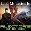 Alector's Choice: Corean Chronicles, Book 4 Audiobook by L. E. Modesitt, Jr. Narrated by Kyle McCarley