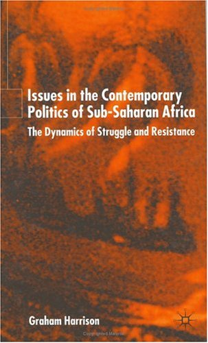 Issues in the Contemporary Politics of Sub-Saharan Africa: The Dynamics of Struggle and Resistance