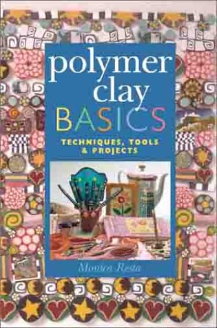 Polymer Clay Basics: Techniques, Tools and Projects