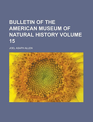 Bulletin of the American Museum of Natural History Volume 15