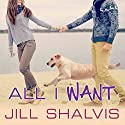 All I Want: Animal Magnetism Series #7 (       UNABRIDGED) by Jill Shalvis Narrated by Karen White