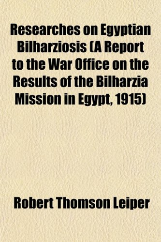 Researches on Egyptian Bilharziosis (A Report to the War Office on the Results of the Bilharzia Mission in Egypt, 1915)