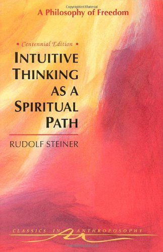 Intuitive Thinking As a Spiritual Path A Philosophy of Freedom Classics in Anthroposophy088010578X