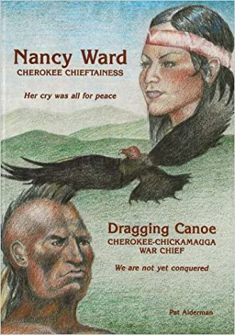 Nancy Ward / Dragging Canoe: Cherokee Chieftainess / Cherokee-Chickamauga War Chief