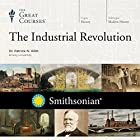 The Industrial Revolution  by  The Great Courses Narrated by Professor Patrick N. Allitt