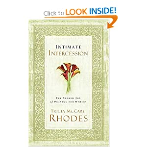 Intimate Intercession: The Sacred Joy of Praying for Others Tricia McCary Rhodes