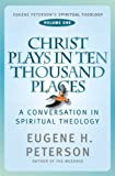 Christ Plays in Ten Thousand Places (Eugene Peterson's Spiritual Theology) (0340863889) by Peterson, Eugene H.