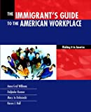 img - for Immigrants Guide to the American Workplace: Making It In America, The book / textbook / text book