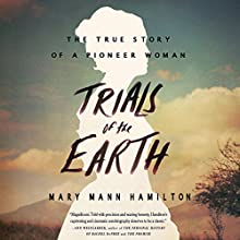 Trials of the Earth: The True Story of a Pioneer Woman Audiobook by Mary Mann Hamilton Narrated by Barbara Benjamin Creel